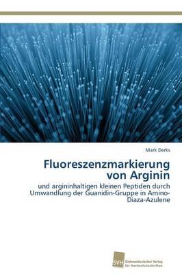 Fluoreszenzmarkierung Von Arginin (Paperback)
