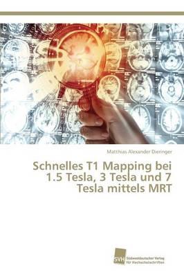 Schnelles T1 Mapping Bei 1.5 Tesla, 3 Tesla Und 7 Tesla Mittels Mrt (Paperback)