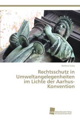 Rechtsschutz in Umweltangelegenheiten Im Lichte Der Aarhus-Konvention (Paperback)