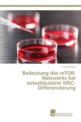 Bedeutung Des Mtor-Netzwerks Bei Osteoblastarer Msc-Differenzierung (Paperback)