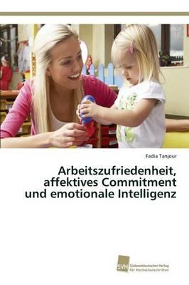 Arbeitszufriedenheit, Affektives Commitment Und Emotionale Intelligenz (Paperback)