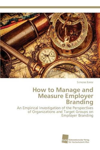 How to Manage and Measure Employer Branding (Paperback)