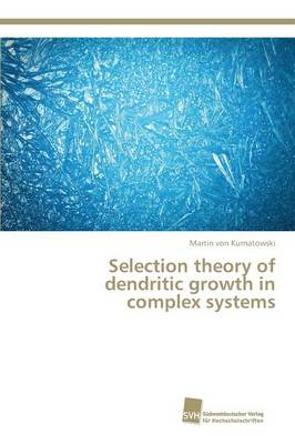 Selection Theory of Dendritic Growth in Complex Systems (Paperback)