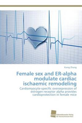 Female Sex and Er-Alpha Modulate Cardiac Ischaemic Remodeling (Paperback)