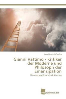 Gianni Vattimo - Kritiker Der Moderne Und Philosoph Der Emanzipation (Paperback)