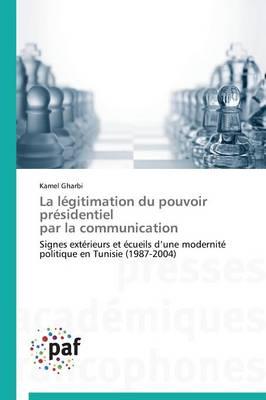 La Legitimation Du Pouvoir Presidentiel Par La Communication - Omn.Pres.Franc. (Paperback)