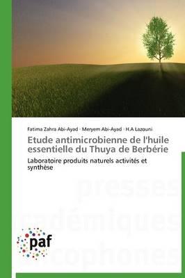 Etude Antimicrobienne de l'Huile Essentielle Du Thuya de Berb�rie - Omn.Pres.Franc. (Paperback)