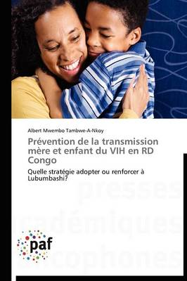 Prevention de la Transmission Mere Et Enfant Du Vih En Rd Congo - Omn.Pres.Franc. (Paperback)