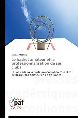 Le Basket Amateur Et La Professionnalisation de Ses Clubs - Omn.Pres.Franc. (Paperback)