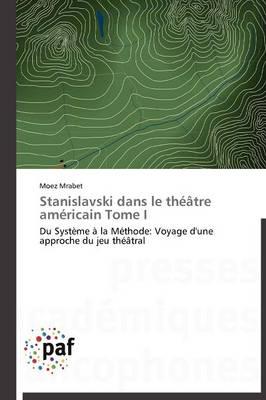 Stanislavski Dans Le Theatre Americain Tome I - Omn.Pres.Franc. (Paperback)