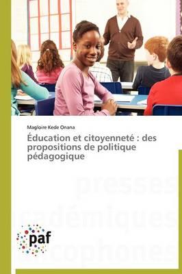 �ducation Et Citoyennet�: Des Propositions de Politique P�dagogique - Omn.Pres.Franc. (Paperback)