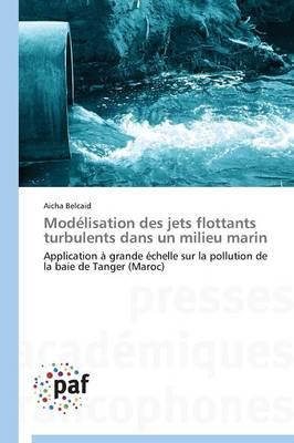 Mod�lisation Des Jets Flottants Turbulents Dans Un Milieu Marin - Omn.Pres.Franc. (Paperback)
