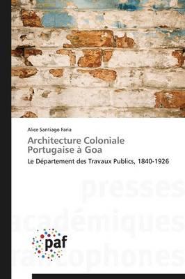 Architecture Coloniale Portugaise � Goa - Omn.Pres.Franc. (Paperback)