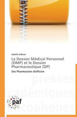 Le Dossier Medical Personnel (Dmp) Et Le Dossier Pharmaceutique (Dp) - Omn.Pres.Franc. (Paperback)
