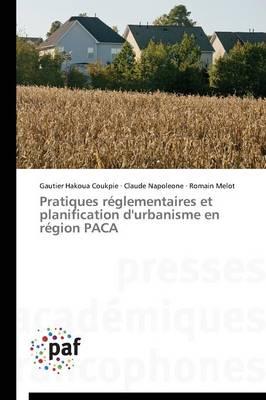 Pratiques R�glementaires Et Planification d'Urbanisme En R�gion Paca - Omn.Pres.Franc. (Paperback)