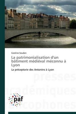 La Patrimonialisation d'Un B�timent M�di�val M�connu � Lyon - Omn.Pres.Franc. (Paperback)