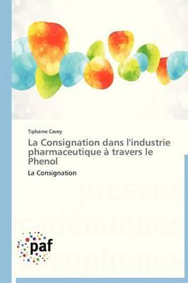 La Consignation Dans l'Industrie Pharmaceutique � Travers Le Phenol - Omn.Pres.Franc. (Paperback)
