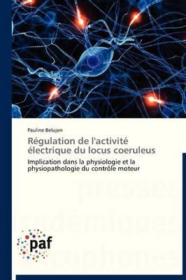 R�gulation de l'Activit� �lectrique Du Locus Coeruleus - Omn.Pres.Franc. (Paperback)