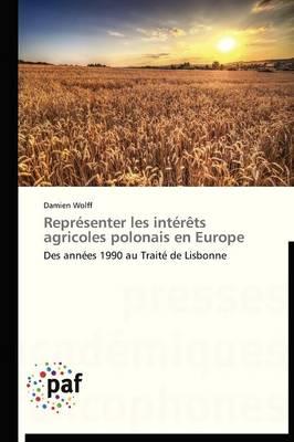 Repr�senter Les Int�r�ts Agricoles Polonais En Europe - Omn.Pres.Franc. (Paperback)