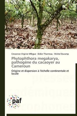 Phytophthora Megakarya, Pathog ne Du Cacaoyer Au Cameroun - Omn.Pres.Franc. (Paperback)