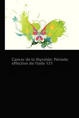 Cancer de La Thyroide: Periode Effective de L'Iode 131 - Omn.Pres.Franc. (Paperback)