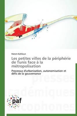 Les Petites Villes de la P�riph�rie de Tunis Face � La M�tropolisation - Omn.Pres.Franc. (Paperback)