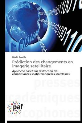 Pr�diction Des Changements En Imagerie Satellitaire - Omn.Pres.Franc. (Paperback)