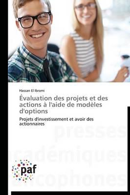 �valuation Des Projets Et Des Actions � l'Aide de Mod�les d'Options - Omn.Pres.Franc. (Paperback)
