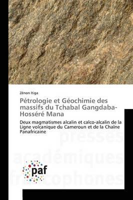 P�trologie Et G�ochimie Des Massifs Du Tchabal Gangdaba-Hoss�r� Mana - Omn.Pres.Franc. (Paperback)