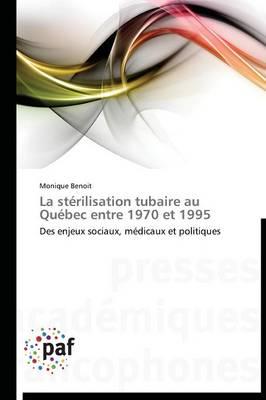 La St�rilisation Tubaire Au Qu�bec Entre 1970 Et 1995 - Omn.Pres.Franc. (Paperback)