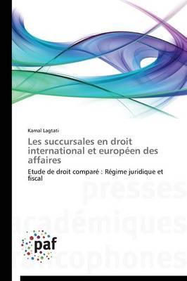 Les Succursales En Droit International Et Europ�en Des Affaires - Omn.Pres.Franc. (Paperback)