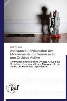 Assistance/R��ducation Des Mouvements Du Genou Avec Une Orth�se Active - Omn.Pres.Franc. (Paperback)