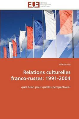 Relations Culturelles Franco-Russes: 1991-2004 - Omn.Univ.Europ. (Paperback)