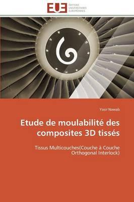 Etude de Moulabilit� Des Composites 3D Tiss�s - Omn.Univ.Europ. (Paperback)