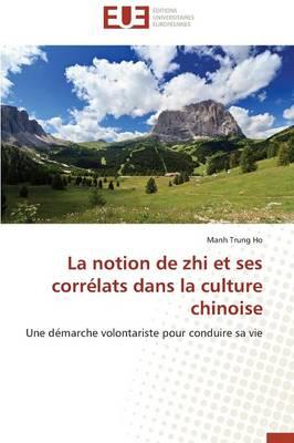 La Notion de Zhi Et Ses Corr�lats Dans La Culture Chinoise - Omn.Univ.Europ. (Paperback)