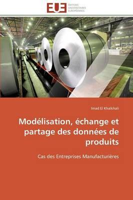 Mod�lisation, �change Et Partage Des Donn�es de Produits - Omn.Univ.Europ. (Paperback)