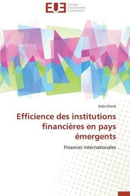 Efficience Des Institutions Financi�res En Pays �mergents - Omn.Univ.Europ. (Paperback)