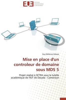 Mise En Place d'Un Controleur de Domaine Sous MDS 5 - Omn.Univ.Europ. (Paperback)