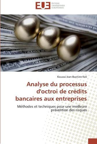 Analyse Du Processus d'Octroi de Cr�dits Bancaires Aux Entreprises - Omn.Univ.Europ. (Paperback)