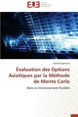 �valuation Des Options Asiatiques Par La M�thode de Monte Carlo - Omn.Univ.Europ. (Paperback)