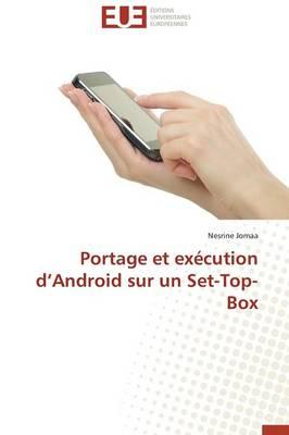 Portage Et Ex�cution D Android Sur Un Set-Top-Box - Omn.Univ.Europ. (Paperback)