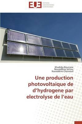 Une Production Photovoltaique de d'Hydrogene Par Electrolyse de l'Eau - Omn.Univ.Europ. (Paperback)