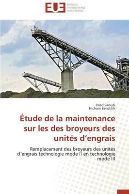 �tude de la Maintenance Sur Les Des Broyeurs Des Unit�s D Engrais - Omn.Univ.Europ. (Paperback)
