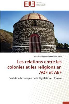 Les Relations Entre Les Colonies Et Les Religions En Aof Et Aef - Omn.Univ.Europ. (Paperback)