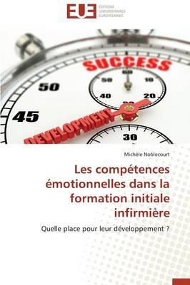 Les Comp tences motionnelles Dans La Formation Initiale Infirmi re - Omn.Univ.Europ. (Paperback)