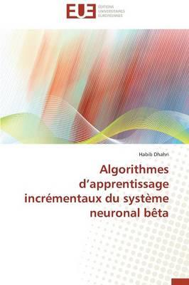 Algorithmes D Apprentissage Incr�mentaux Du Syst�me Neuronal B�ta - Omn.Univ.Europ. (Paperback)