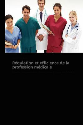 Regulation Et Efficience de la Profession Medicale - Omn.Pres.Franc. (Paperback)