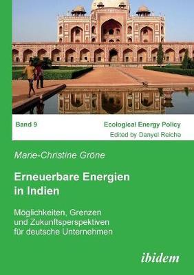 Erneuerbare Energien in Indien. M glichkeiten, Grenzen und Zukunftsperspektiven f r deutsche Unternehmen (Paperback)
