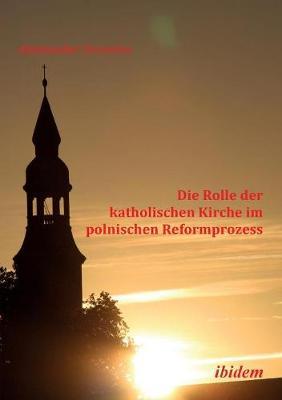 Die Rolle der katholischen Kirche im polnischen Reformprozess. (Paperback)