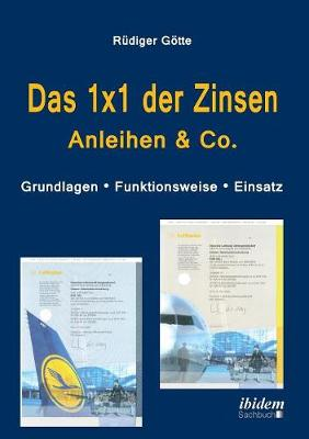 Das 1x1 der Zinsen - Anleihen & Co. Grundlagen - Funktionsweise - Einsatz (Paperback)